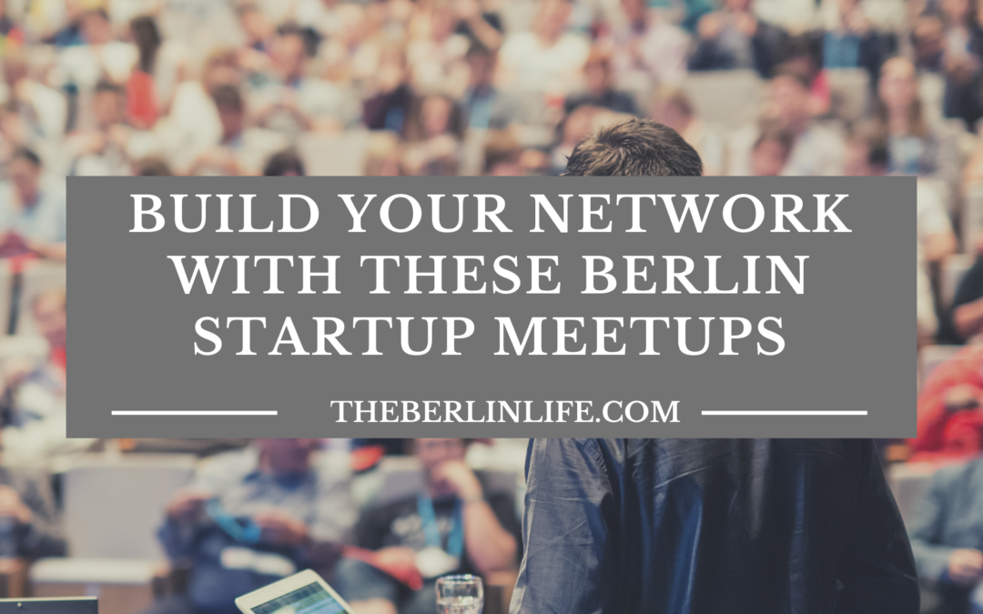Build Your Network With These Berlin Startup Meetups