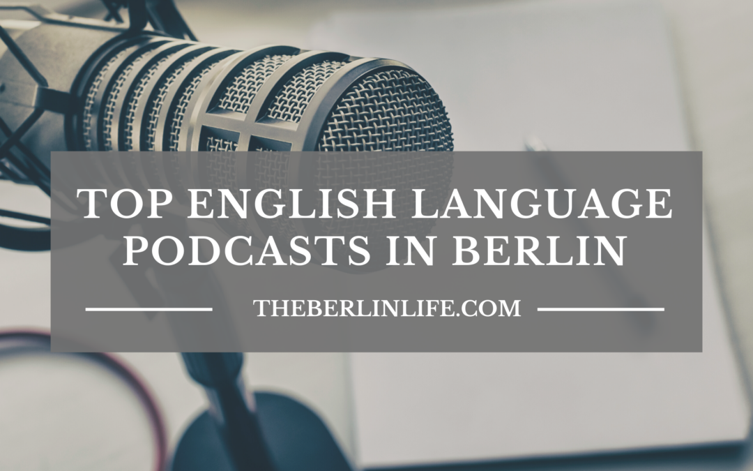 The Top Five English Language Podcasts In Berlin